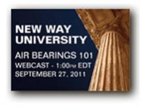 Air Bearings 101 is a webcast for mechanical engineering students on 09/27/2011.