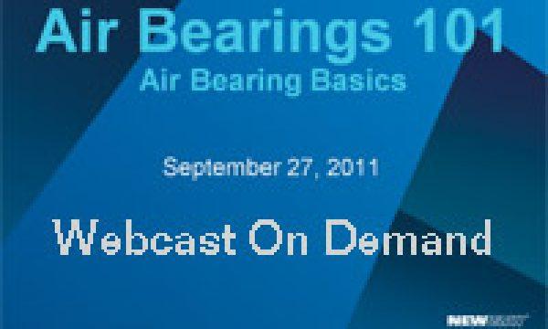 Air Bearings 101 Webcast – On-Demand Version (2011-09-27)